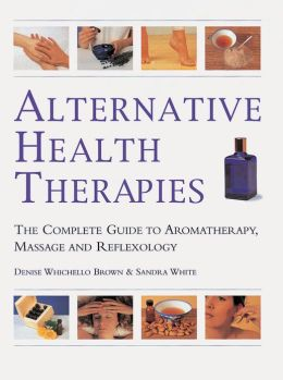 ALTERNATIVE HEALTH THERAPIES: THE COMPLETE GUIDE TO AROMATH