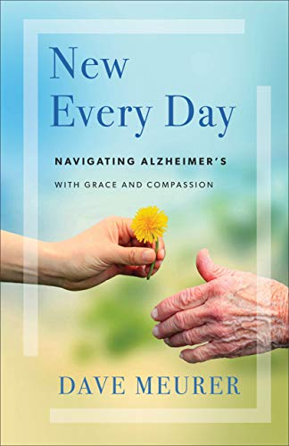 NEW EVERY DAY: NAVIGATING ALZHEIMER'S WITH GRACE AND COM..