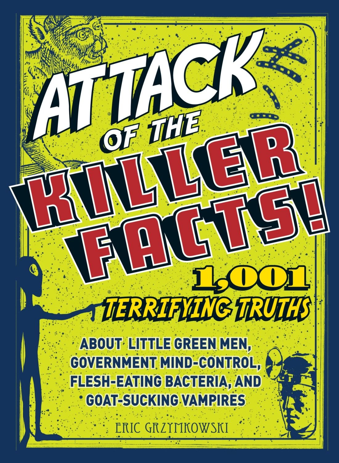 ATTACK OF THE KILLER FACTS: 1001 TERRIFYING TRUTHS ABOUT...