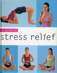 A GUIDE TO STRESS RELIEF