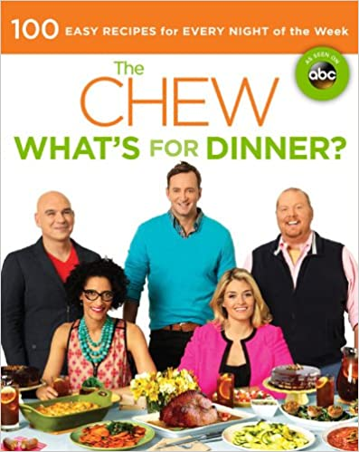 THE CHEW: WHAT'S FOR DINNER? 100 EASY RECIPES FOR EVERY ...