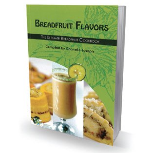 BREADFRUIT FLAVORS - THE ULTIMATE BREADFRUIT COOKBOOK