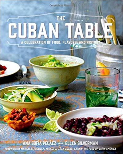 CUBAN TABLE: A CELEBRATION OF FOOD, FLAVORS AND HISTORY