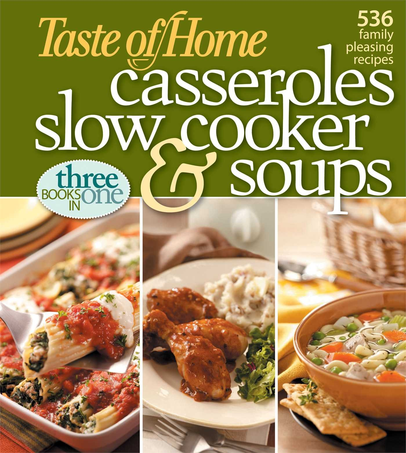 TASTE OF HOME: CASSEROLES, SLOW COOKER AND SOUPS