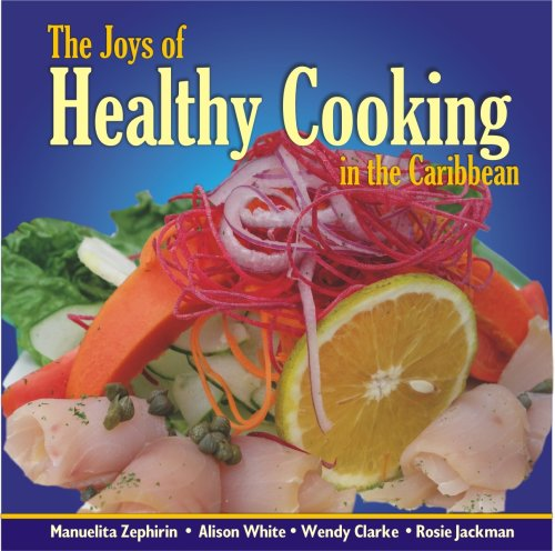 THE JOYS OF HEALTHY COOKING IN THE CARIBBEAN