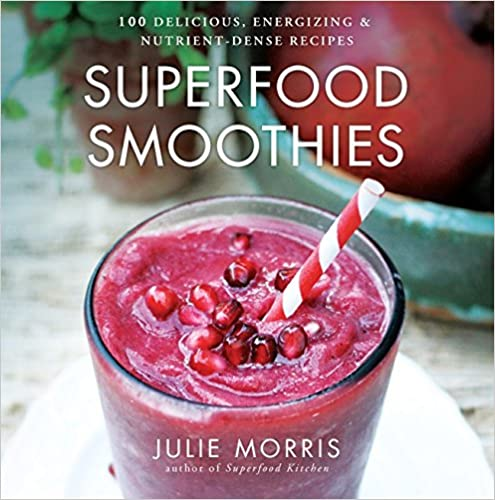 SUPERFOOD SMOOTHIES: 100 DELICIOUS, ENERGIZING & NUTRI...