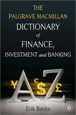 DICTIONARY OF FINANCE, INVESTMENT & BANKING