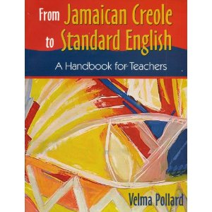 FROM JAMAICAN CREOLE TO STANDARD ENGLISH: