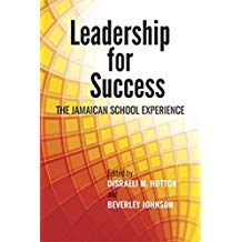 LEADERSHIP FOR SUCCESS: THE JAMAICAN SCHOOL EXPERIENCE