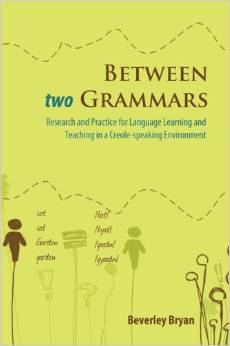 BETWEEN TWO GRAMMARS: RESEARCH AND PRACTICE IN A CREOLE ..