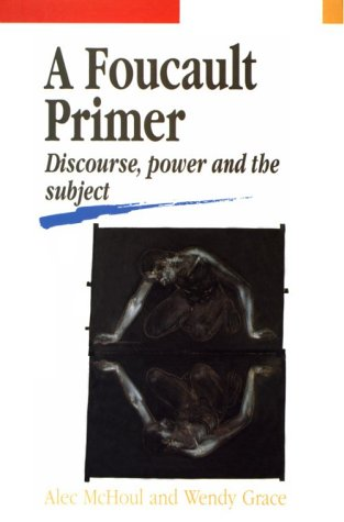 A FOUCAULT PRIMIER: DISCOURSE POWER & THE SUBJECT