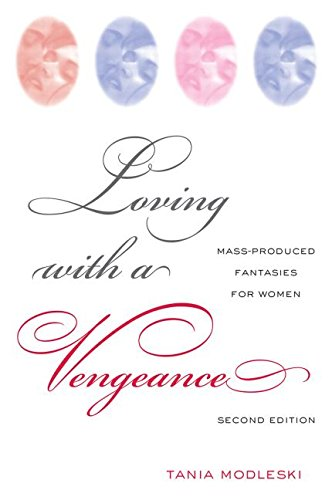 LOVING WITH A VENGEANCE: MASS PRODUCED FANTASIS FOR WOMEN