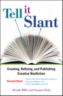 TELL IT SLANT: CREATING, REFINING, AND PUBLISHING CREATIVE