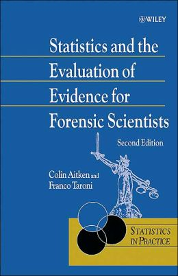 STATISTICS AND THE EVALUATION OF EVIDENCE FOR FORENSIC SCIEN