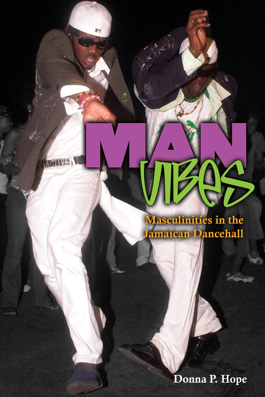 MAN VIBES: MASCULINITIES IN JAMAICAN DANCEHALL