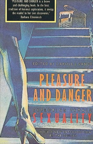 PLEASURE AND DANGER: EXPLORING FEMALE SEXUALITY