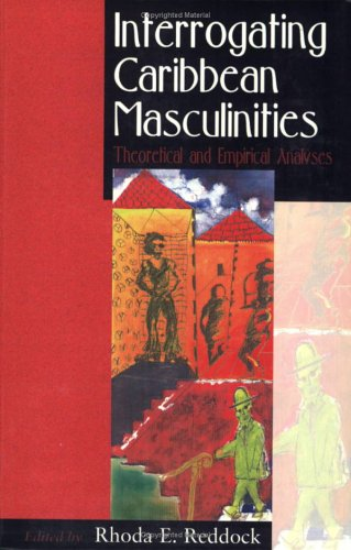 INTERROGATING CARIBBEAN MASCULINITIES: THEORETICAL...