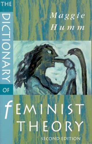 A DICTIONARY OF FEMINIST THEORY