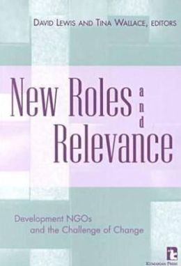NEW ROLES AND RELEVANCE: DEVELOPMENT NGOs AND THE CHALLENGE