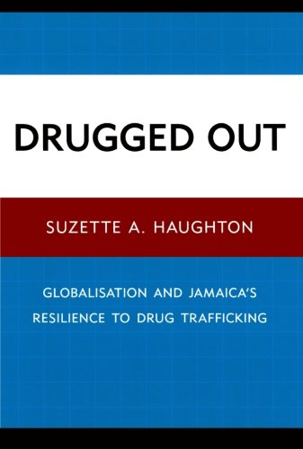 DRUGGED OUT: GLOBALISATION AND JAMAICA'S RESILENCE TO DRUG