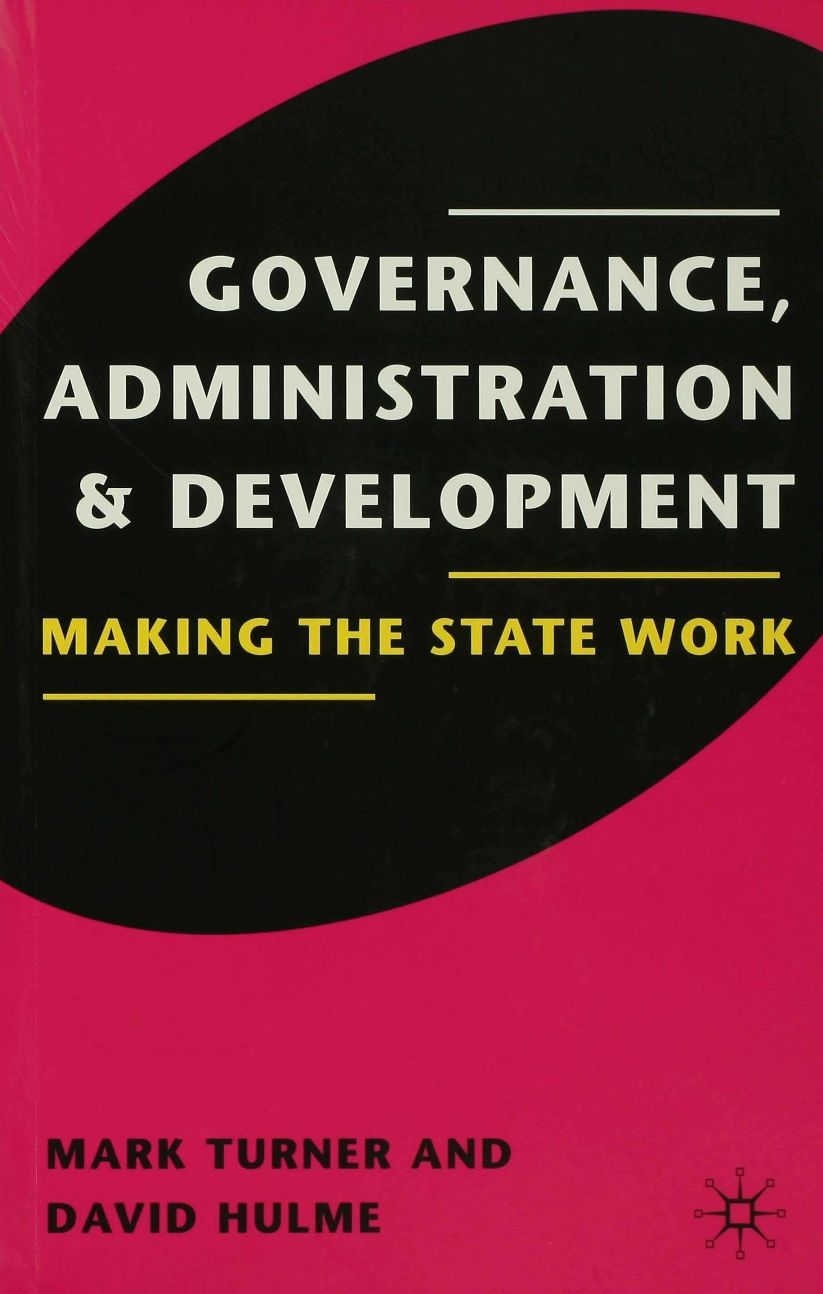 GOVERNANCE ADMINISTRATION & DEVELOPMENT : MAKING STATE WORK