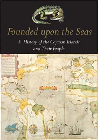 FOUNDED UPON THE SEAS:- A HISTORY OF THE CAYMAN ISLANDS