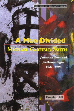 MAN DIVIDED : MG. SMITH JAMAICA POET & ANTHROPOLOGIST