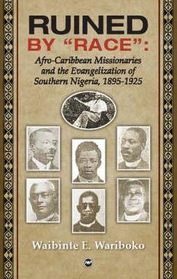 RUINED BY RACE: AFRO-CARIBBEAN MISSIONARIES AND THE EVANGEL