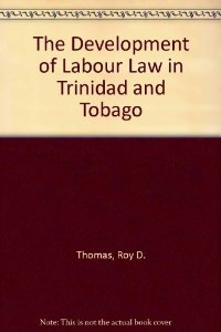 THE DEVELOPMENT OF LABOUR LAW IN TRINIDAD AND TOBAGO