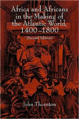 AFRICA AND THE AFRICANS IN THE MAKING OF THE ATLANTIC WORLD