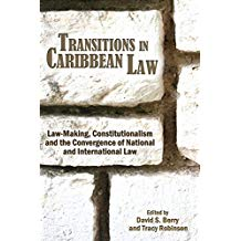 TRANSITIONS IN CARIBBEAN LAW: LAW MAKING CONSTITUTIONALISM
