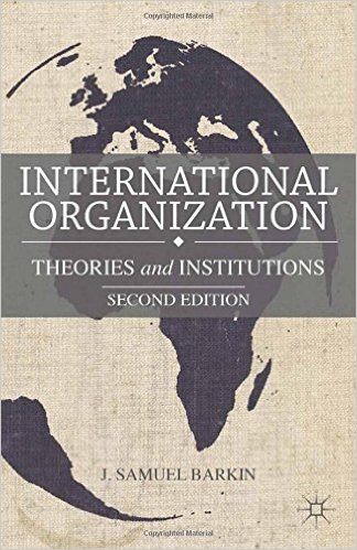 INTERNATIONAL ORGANIZATIONS: THEORIES AND INSTITUTIONS