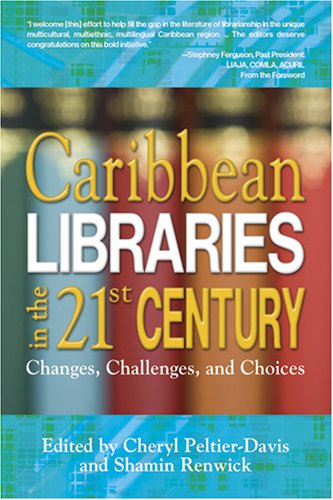 CARIBBEAN LIBRARIES IN THE 21ST CENTURY: CHANGES CHALLENGES.