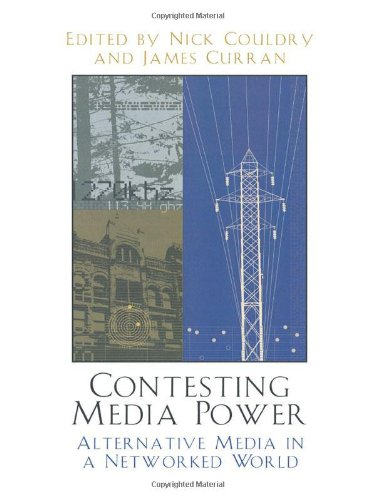 CONTESTING MEDIA POWER: ALTERNATE MEDIA IN A NETWORKED