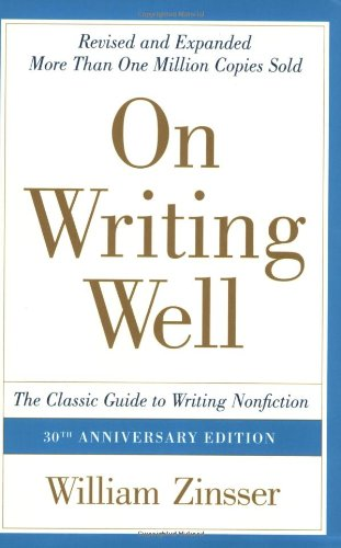 ON WRITING WELL, THE CLASSIC GUIDE TO WRITING NON-FICTION