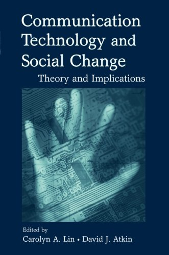COMMUNICATION TECHNOLOGY AND SOCIAL CHANGE: THEORY AND
