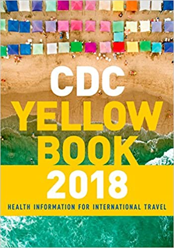 CDC YELLOW BOOK 2018: HEALTH INFORMATION FOR INTERNATIONAL..