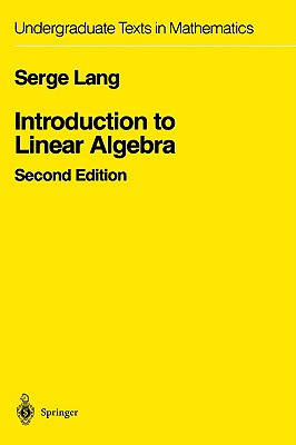 INTRO. TO LINEAR ALGEBRA: UNDERGRADUATE TEXTS IN MATHEMATICS