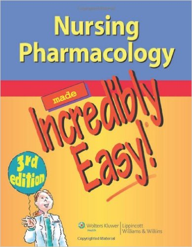 NURSING PHARMACOLOGY MADE INCREDIBLE EASY