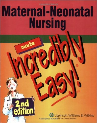 MATERNAL-NEONATAL NURSING MADE INCREDIBLY EASY