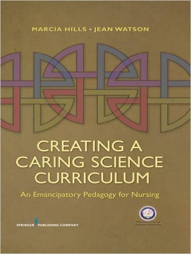 CREATING A CARING SCIENCE CURRICULUM: AN EMANCIPATORY...