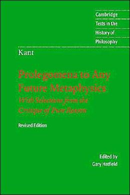 PROLEGOMENA TO ANY FUTURE METAPHYSICS: WITH SELECTIONS