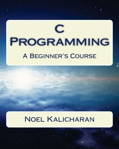 C PROGRAMMING : A BEGINNER'S COURSE