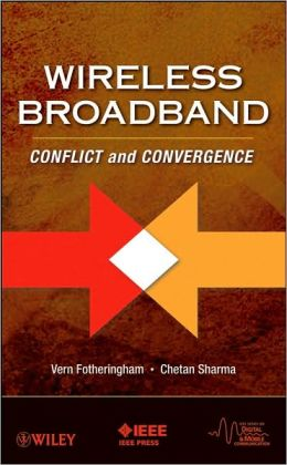 WIRELESS BROADBAND : CONFLICT AND CONVERGENCE