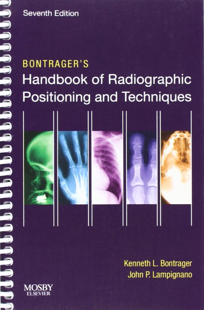 BONTRAGER'S HANDBOOK OF RADIOGRAPHIC POSITIONING AND TECHN..