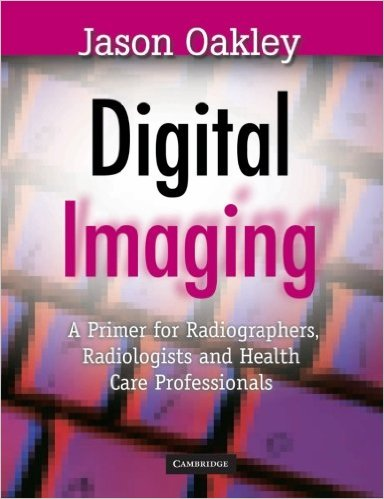 DIGITAL IMAGING: A PRIMER FOR RADIOGRAPHER, RADIOLOGIST...