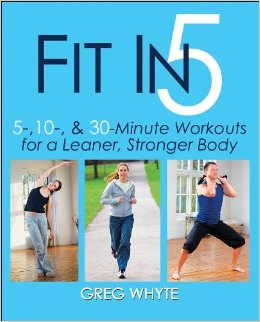 FIT IN 5: 5-10 & 30 MINUTE WORKOUTS FOR A LEANER STRONGER