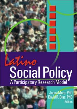 LATINO SOCIAL POLICY: A PARTICIPATORY RESEARCH MODEL...