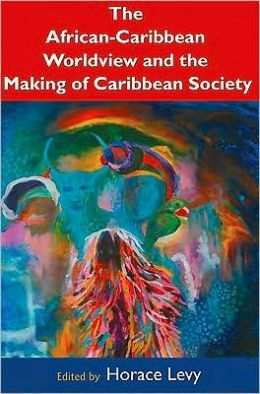 THE AFRICAN-CARIBBEAN WORLDVIEW AND THE MAKING OF THE CARI.