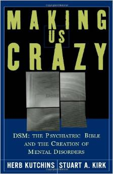 MAKING US CRAZY : DSM : THE PSYCHIATRIC BIBLE...